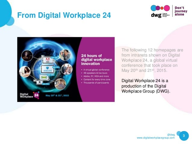 @dwg www.digitalworkplacegroup.com From Digital Workplace 24 3 The following 12 homepages are from intranets shown on Digi...