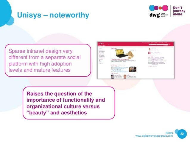 @dwg www.digitalworkplacegroup.com Unisys – noteworthy 82 Sparse intranet design very different from a separate social pla...