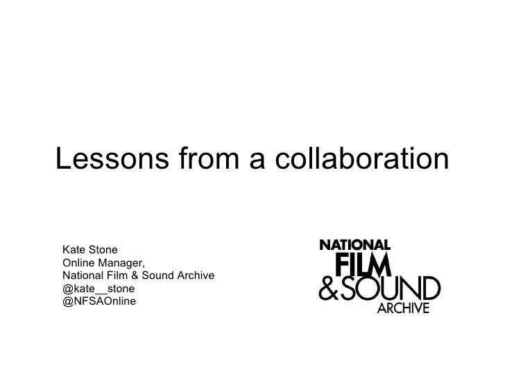 Lessons from a collaboration Kate Stone Online Manager, National Film & Sound Archive @kate__stone @NFSAOnline
