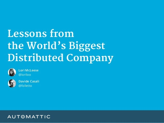 Lessons from   the World's Biggest   Distributed Company Davide Casali @folletto Lori McLeese @loriloo