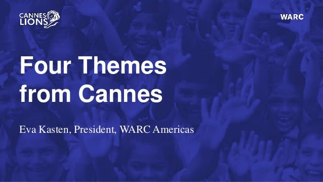 Four Themes from Cannes Eva Kasten, President, WARC Americas