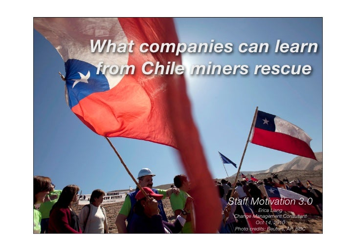 What companies can learn from Chile miners rescue                   Staff Motivation 3.0                          Erica Li...
