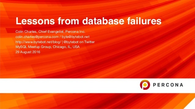 Lessons from database failures Colin Charles, Chief Evangelist, Percona Inc.  colin.charles@percona.com / byte@bytebot.net...