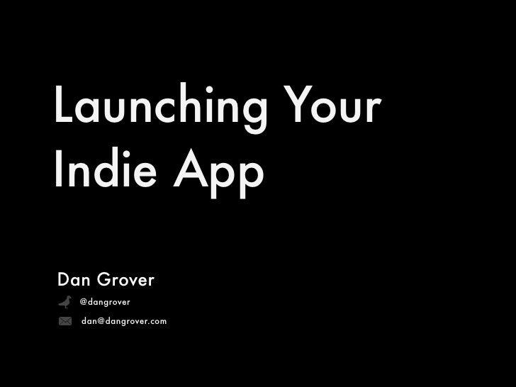 Launching YourIndie AppDan Grover  @dangrover  dan@dangrover.com