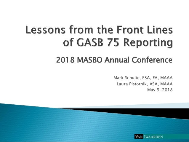 2018 MASBO Annual Conference Mark Schulte, FSA, EA, MAAA Laura Pistotnik, ASA, MAAA May 9, 2018