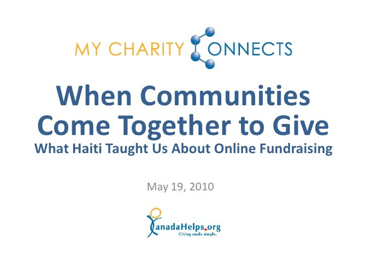When Communities Come Together to Give What Haiti Taught Us About Online Fundraising                  May 19, 2010