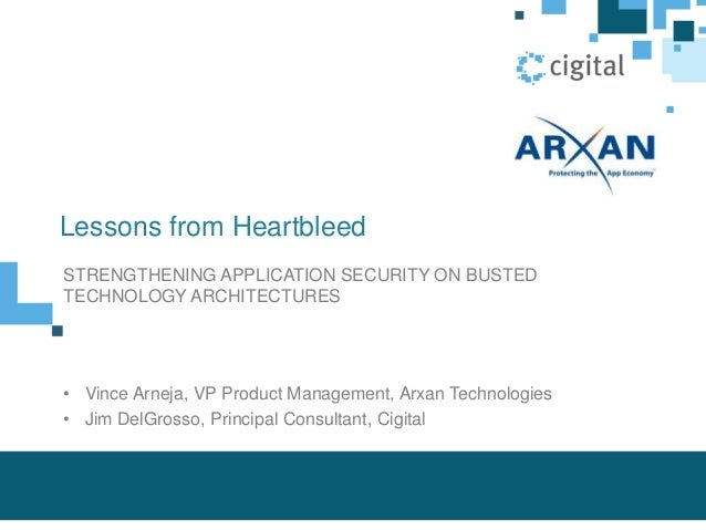 Lessons from Heartbleed STRENGTHENING APPLICATION SECURITY ON BUSTED TECHNOLOGY ARCHITECTURES • Vince Arneja, VP Product M...