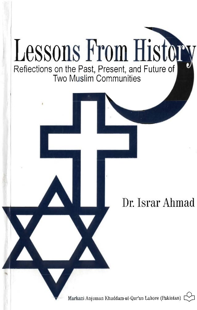 Lessons From Hist'i  I Reflections on the Past, Present, and Future of  Two Muslim Communities  Dr. Israr Ahmad