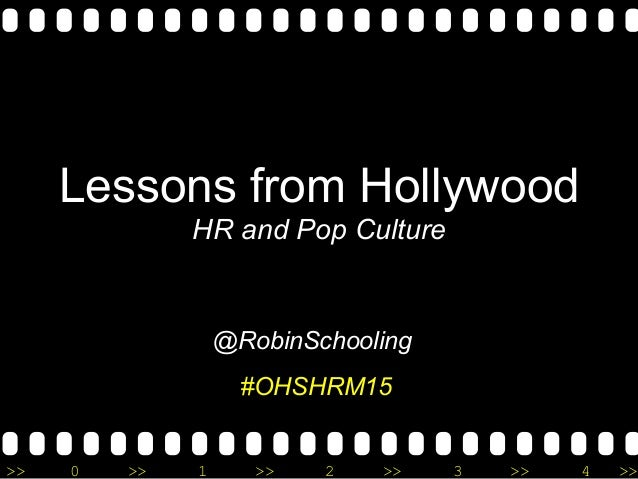 >> 0 >> 1 >> 2 >> 3 >> 4 >> Lessons from Hollywood HR and Pop Culture @RobinSchooling #OHSHRM15
