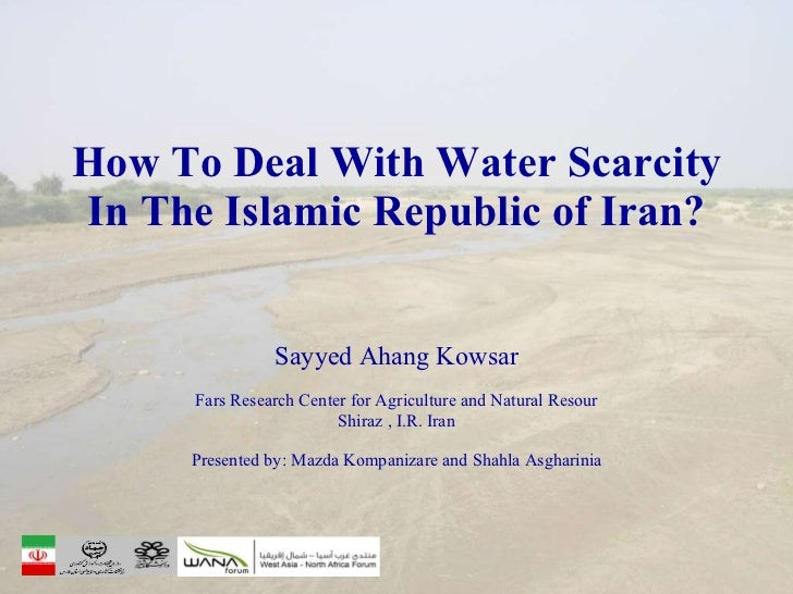 How To Deal With Water Scarcity In The Islamic Republic of Iran? Sayyed Ahang Kowsar Fars Research Center for Agriculture ...