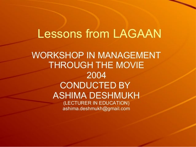 management lessons from lagaan Human resource management team members shruti gohil avni kawa minal bhise sonal raut lessons in leadership - the lagaan way - lagaan is how one single person with a passion can make a difference it is about the triumph of human spirit, the indian spirit.
