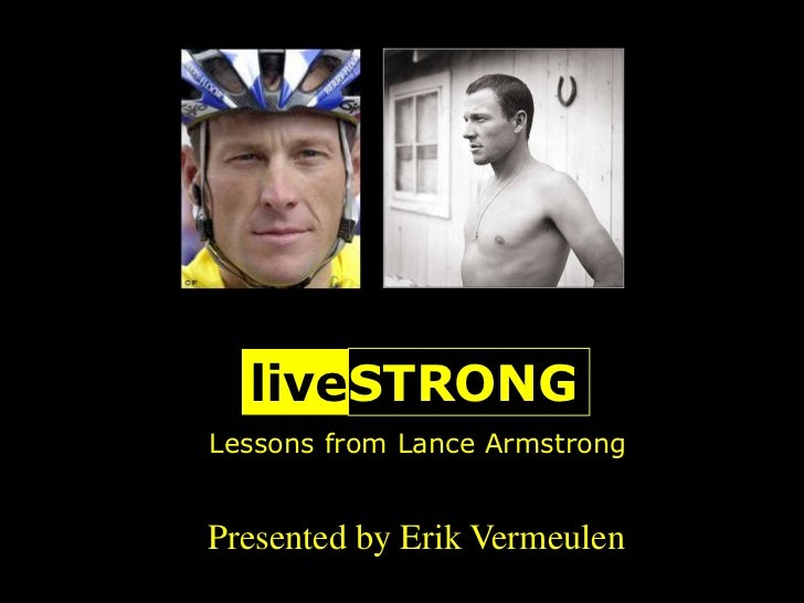 liveSTRONGLessons from Lance ArmstrongPresented by Erik Vermeulen