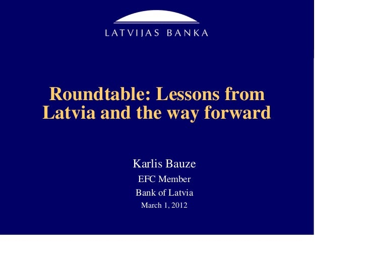 Roundtable: Lessons fromLatvia and the way forward          Karlis Bauze          EFC Member          Bank of Latvia      ...