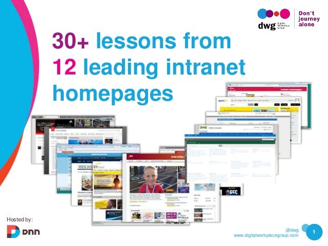@dwg www.digitalworkplacegroup.com 1 30+ lessons from 12 leading intranet homepages Hosted by: