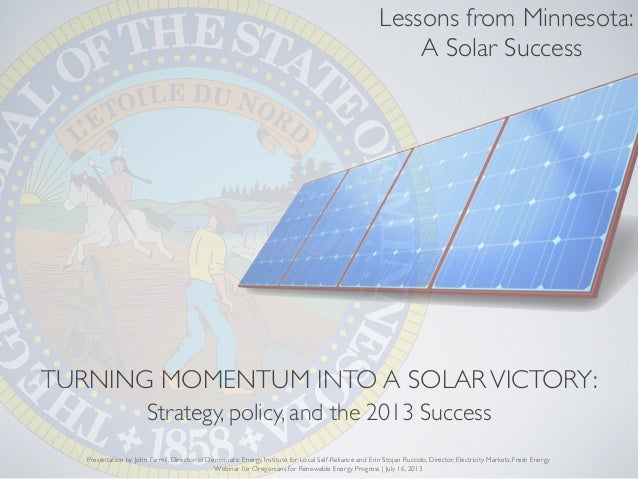 TURNING MOMENTUM INTO A SOLARVICTORY: Strategy, policy, and the 2013 Success Presentation by John Farrell, Director of Dem...