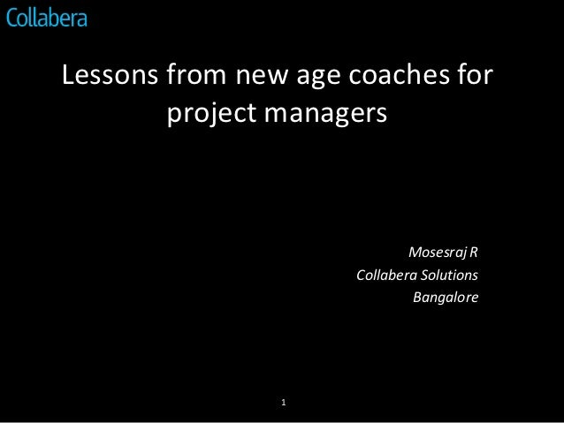 Lessons from new age coaches for        project managers                             Mosesraj R                     Collab...