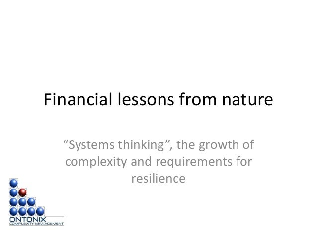 """Financial lessons from nature """"Systems thinking"""", the growth of complexity and requirements for resilience"""