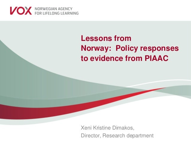 Lessons from Norway: Policy responses to evidence from PIAAC Xeni Kristine Dimakos, Director, Research department