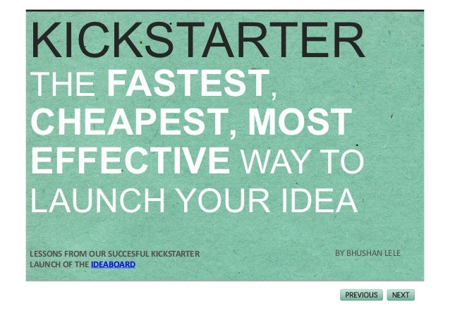KICKSTARTERTHE FASTEST,CHEAPEST, MOSTEFFECTIVE WAY TOLAUNCH YOUR IDEALESSONS FROM OUR SUCCESFUL KICKSTARTER    B...