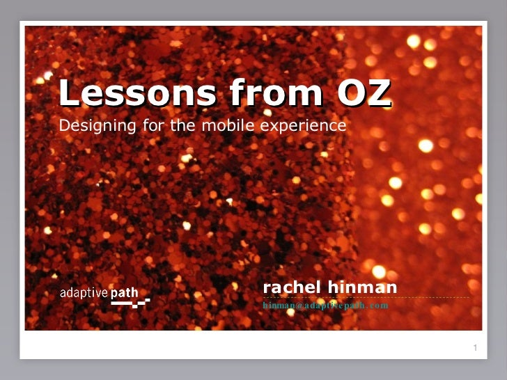 Lessons from OZ <ul><li>Designing for the mobile experience </li></ul>rachel hinman [email_address]