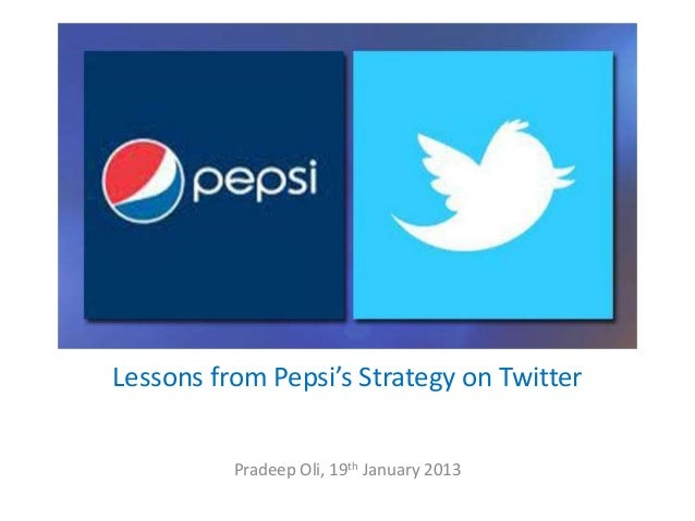 Lessons from Pepsi's Strategy on Twitter          Pradeep Oli, 19th January 2013