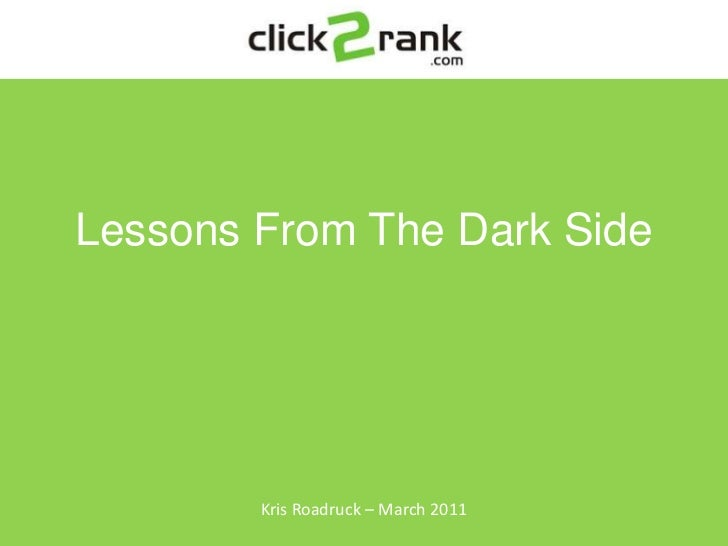 Click2Rank<br />Kris Roadruck – March 2011<br />Lessons From The Dark Side<br />