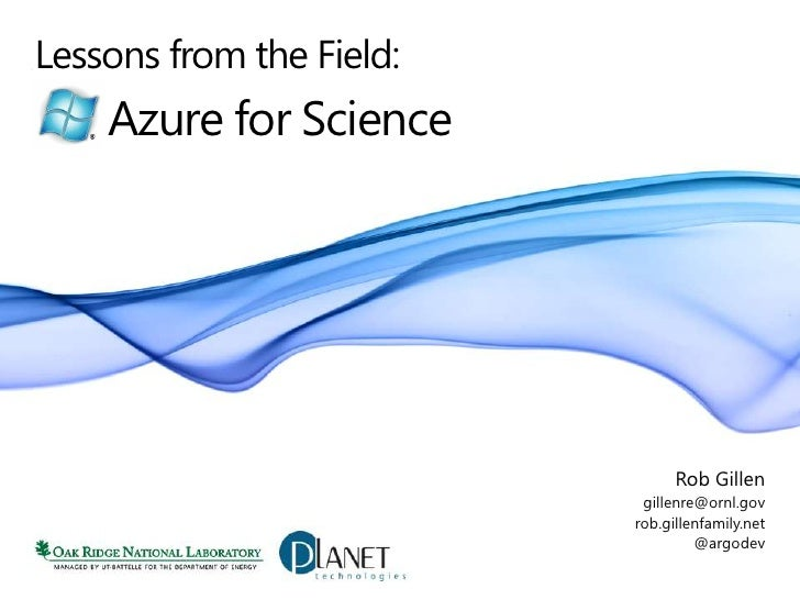 Lessons from the Field:<br />Azure for Science<br />Rob Gillen<br />gillenre@ornl.gov<br />rob.gillenfamily.net<br />@argo...