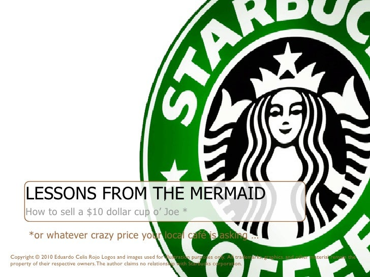 LESSONS FROM THE MERMAID                     '       How to sell a $10 dollar cup o' Joe *         *or whatever crazy pric...