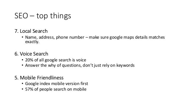 SEO – top things 4. Website speed • No more than 2 seconds 3. Rank Brain • AI – focus on why not what • Uses AI to compare...