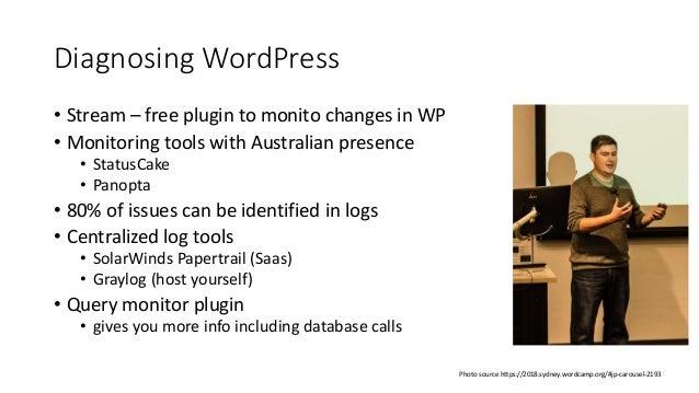 Diagnosing WordPress • Stream – free plugin to monito changes in WP • Monitoring tools with Australian presence • StatusCa...