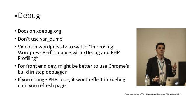 "xDebug • Docs on xdebug.org • Don't use var_dump • Video on wordpress.tv to watch ""Improving Wordpress Performance with xD..."