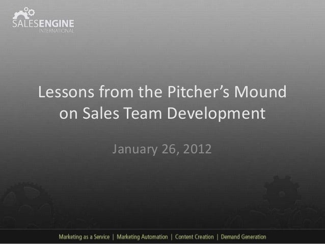 Lessons from the Pitcher's Mound   on Sales Team Development         January 26, 2012