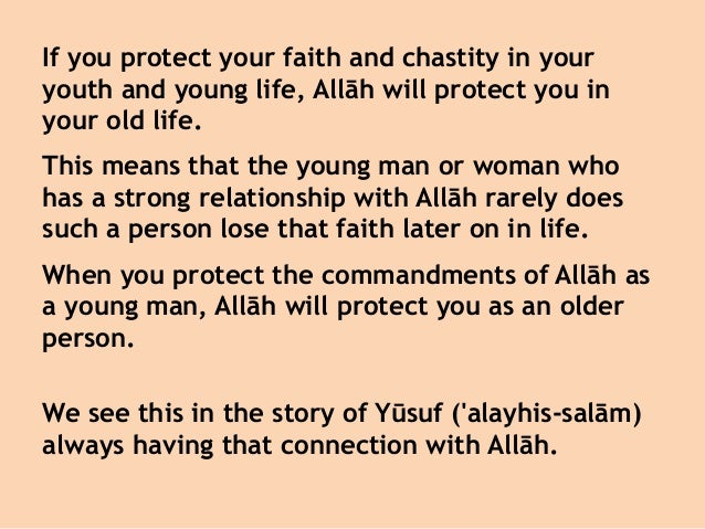 If you protect your faith and chastity in your youth and young life, Allāh will protect you in your old life. This means t...
