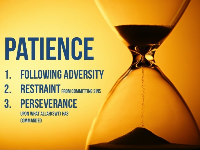 Patience 1. following adversity 2. Restraintfrom committing sins 3. Perseverance upon what Allah(swt) has commanded