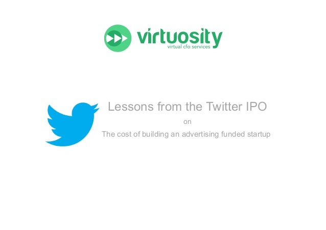 Lessons from the Twitter IPO on    The cost of building an advertising funded startup