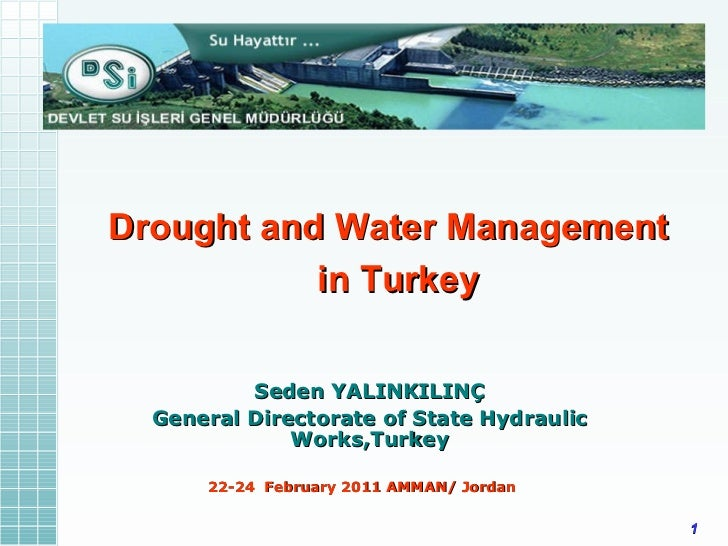 Drought and Water Management  in Turkey Seden YALINKILINÇ General Directorate of State Hydraulic Works,Turkey 22-24  Febru...