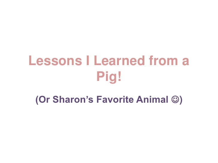 Lessons I Learned from a Pig!<br />(Or Sharon's Favorite Animal )<br />