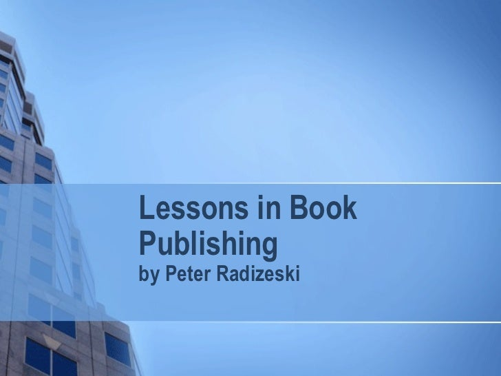 Lessons in BookPublishingby Peter Radizeski