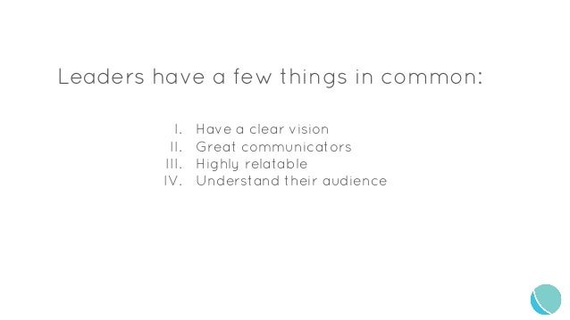 Leaders have a few things in common: I. Have a clear vision II. Great communicators III. Highly relatable IV. Understand t...