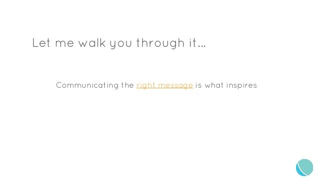 Let me walk you through it... Communicating the right message is what inspires