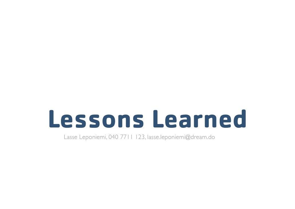 Lessons Learned Lasse Leponiemi, 040 7711 123, lasse.leponiemi@dream.do