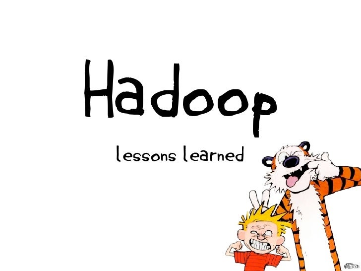 Hadoop lessons  learned