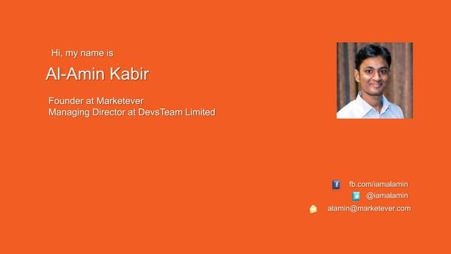 Hi, my name is Al-Amin Kabir Founder at Marketever Managing Director at DevsTeam Limited @iamalamin fb.com/iamalamin alami...