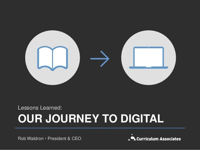 Lessons Learned:OUR JOURNEY TO DIGITALRob Waldron • President & CEO