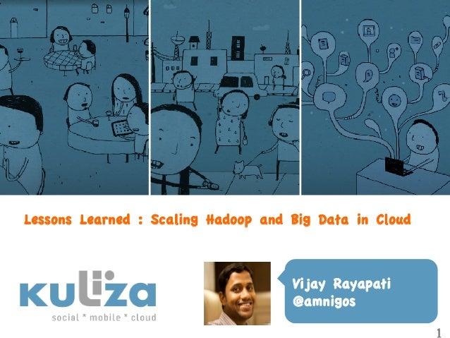 Lessons Learned : Scaling Hadoop and Big Data in Cloud                                     Vijay Rayapati                 ...