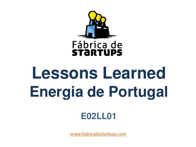 Lessons LearnedEnergia de PortugalE02LL01www.fabricadestartups.com