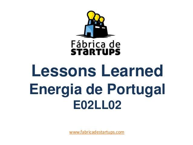 Lessons LearnedEnergia de PortugalE02LL02www.fabricadestartups.com