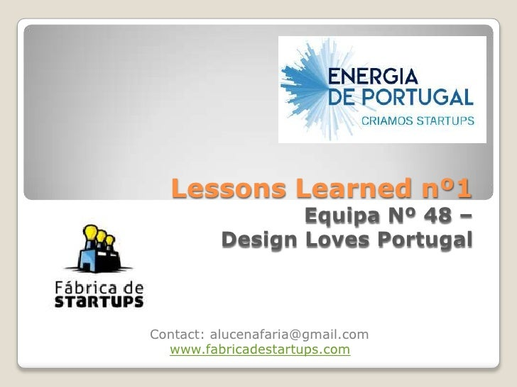 Lessons Learned nº1                 Equipa Nº 48 –          Design Loves PortugalContact: alucenafaria@gmail.com  www.fabr...