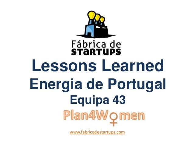 Lessons LearnedEnergia de PortugalEquipa 43www.fabricadestartups.com