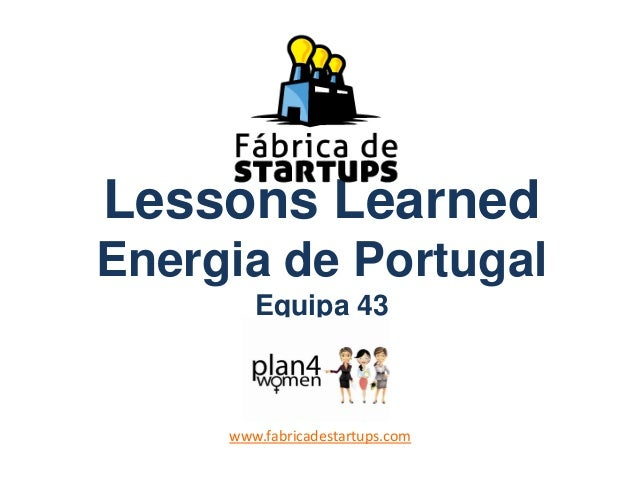 Lessons Learned Energia de Portugal Equipa 43 www.fabricadestartups.com